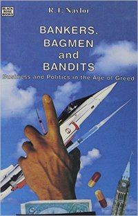 BANKERS BAGMEN and BANDITS: Business and Politics in the Age of Greed