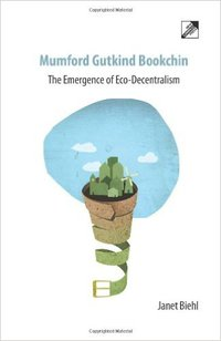 Mumford Gutkind Bookchin: The Emergence of Eco-Decentralism