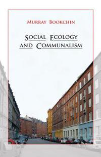 SOCIAL ECOLOGY AND COMMUNALISM